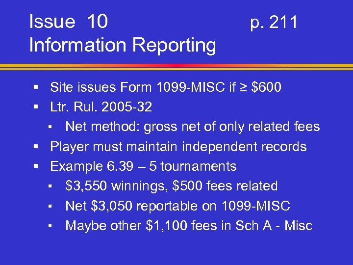 Issue 10 Information Reporting p. 211 § Site issues Form 1099 -MISC if ≥