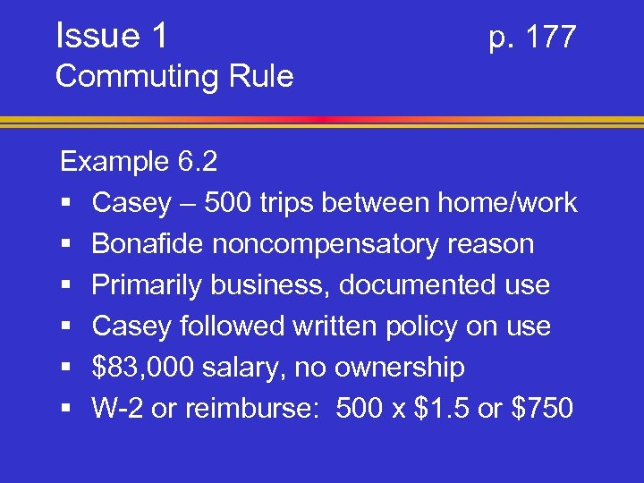 Issue 1 p. 177 Commuting Rule Example 6. 2 § Casey – 500 trips