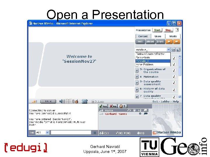 Open a Presentation Gerhard Navratil Uppsala, June 1 st, 2007