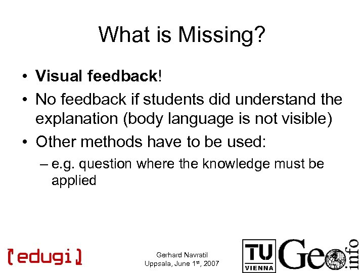 What is Missing? • Visual feedback! • No feedback if students did understand the