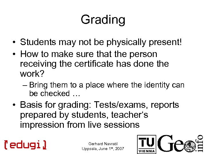 Grading • Students may not be physically present! • How to make sure that