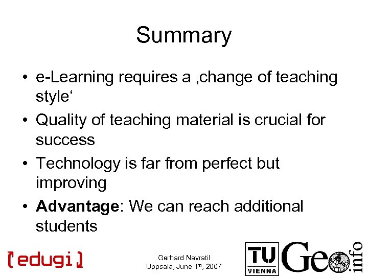 Summary • e-Learning requires a 'change of teaching style' • Quality of teaching material
