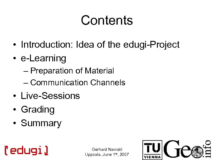 Contents • Introduction: Idea of the edugi-Project • e-Learning – Preparation of Material –