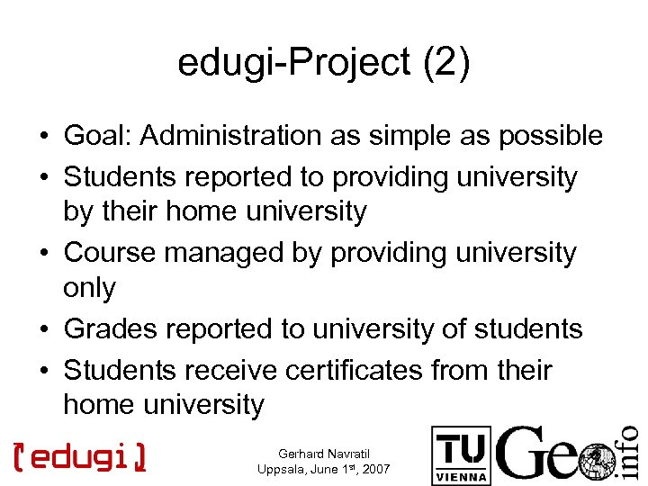 edugi-Project (2) • Goal: Administration as simple as possible • Students reported to providing
