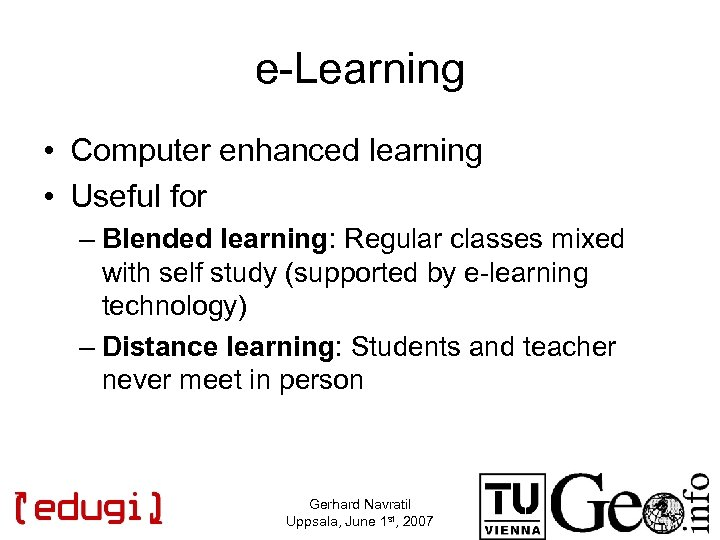 e-Learning • Computer enhanced learning • Useful for – Blended learning: Regular classes mixed
