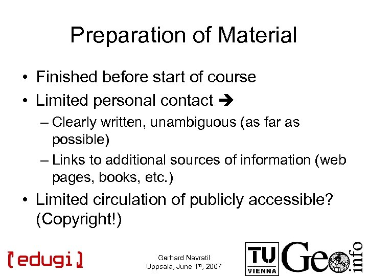 Preparation of Material • Finished before start of course • Limited personal contact –