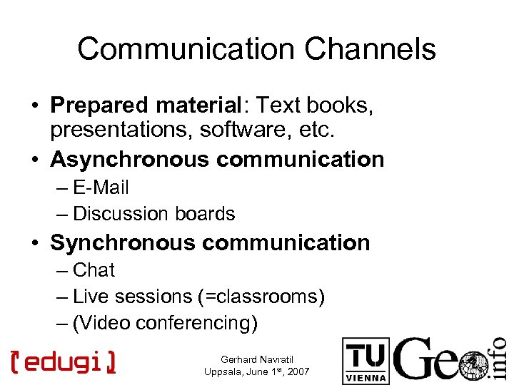 Communication Channels • Prepared material: Text books, presentations, software, etc. • Asynchronous communication –