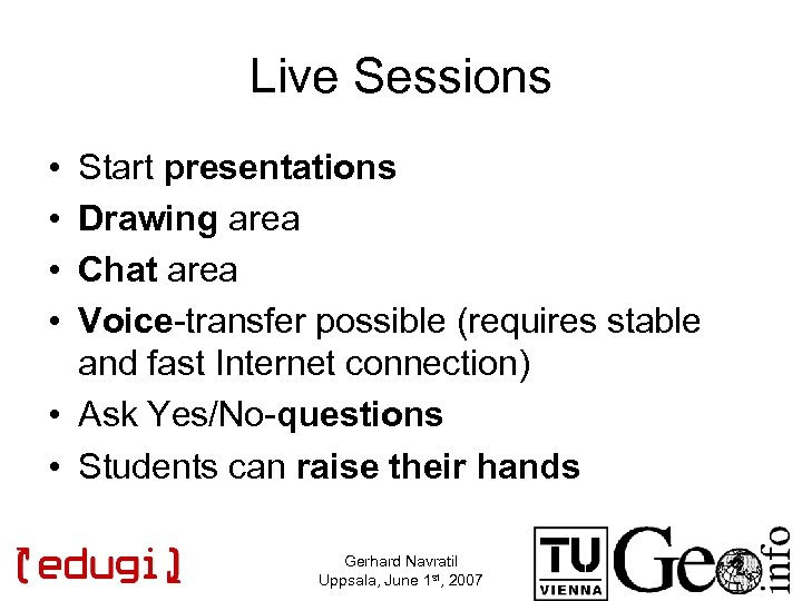 Live Sessions • • Start presentations Drawing area Chat area Voice-transfer possible (requires stable