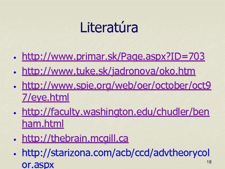 Literatúra • • • http: //www. primar. sk/Page. aspx? ID=703 http: //www. tuke. sk/jadronova/oko.