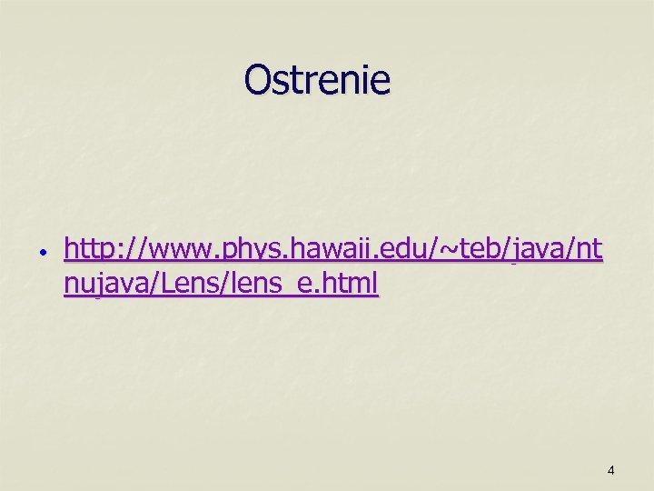 Ostrenie • http: //www. phys. hawaii. edu/~teb/java/nt nujava/Lens/lens_e. html 4