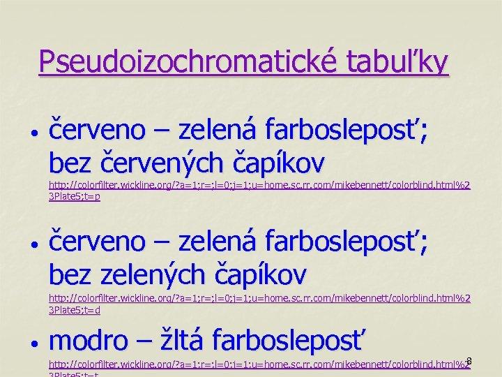 Pseudoizochromatické tabuľky • červeno – zelená farbosleposť; bez červených čapíkov http: //colorfilter. wickline. org/?