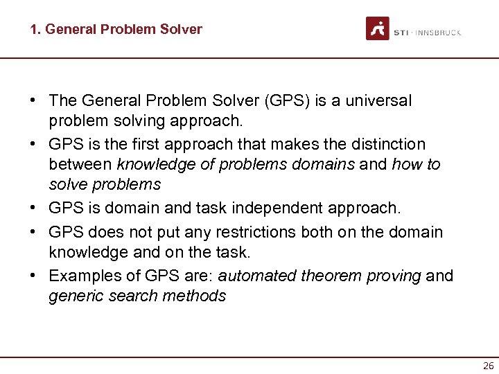 1. General Problem Solver • The General Problem Solver (GPS) is a universal problem