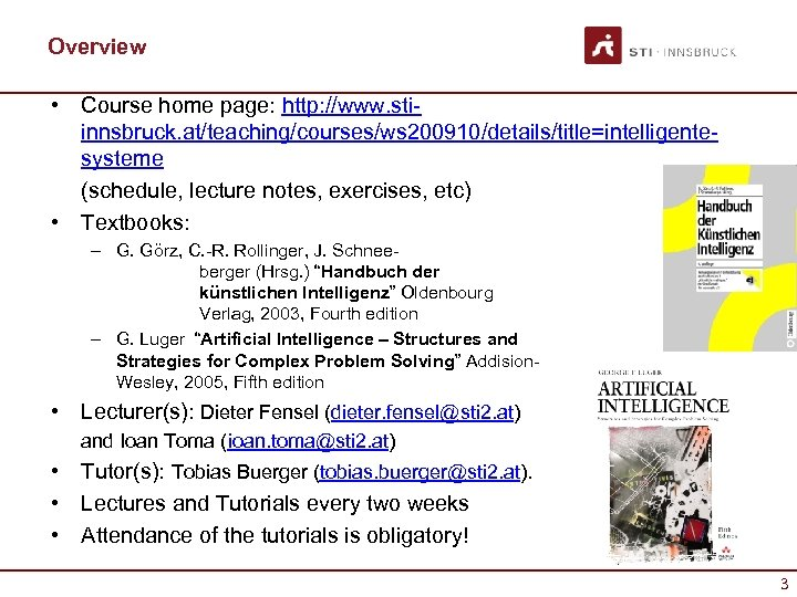 Overview • Course home page: http: //www. stiinnsbruck. at/teaching/courses/ws 200910/details/title=intelligentesysteme (schedule, lecture notes, exercises,