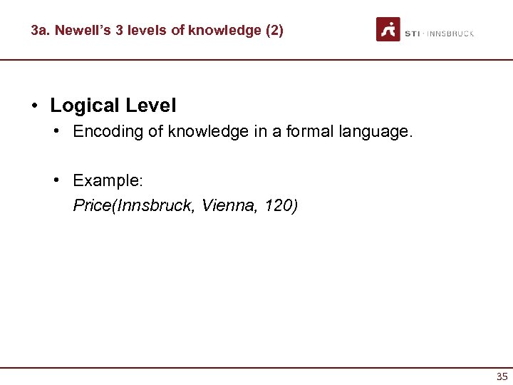 3 a. Newell's 3 levels of knowledge (2) • Logical Level • Encoding of
