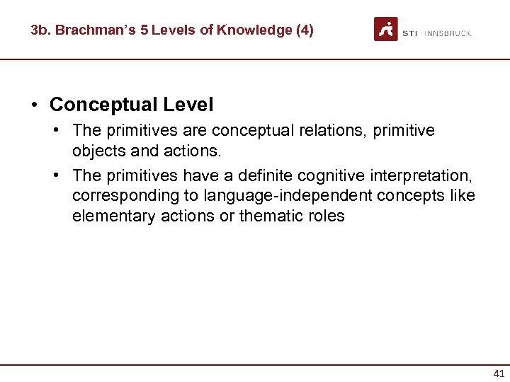 3 b. Brachman's 5 Levels of Knowledge (4) • Conceptual Level • The primitives