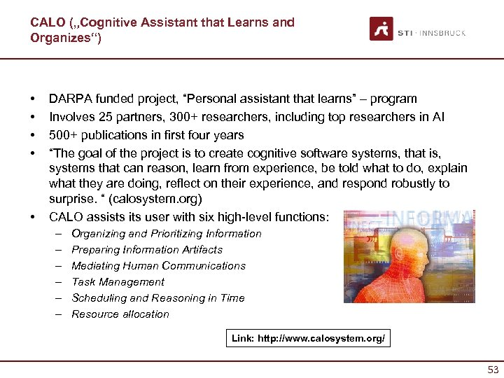 """CALO (""""Cognitive Assistant that Learns and Organizes"""") • • • DARPA funded project, """"Personal"""