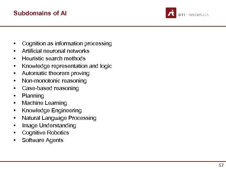 Subdomains of AI • • • • Cognition as information processing Artificial neuronal networks