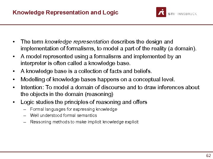 Knowledge Representation and Logic • • • The term knowledge representation describes the design