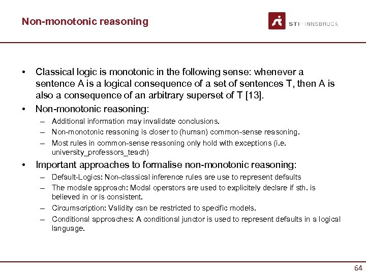 Non-monotonic reasoning • • Classical logic is monotonic in the following sense: whenever a