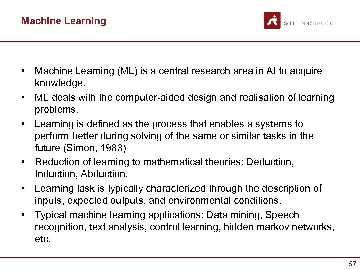 Machine Learning • Machine Learning (ML) is a central research area in AI to