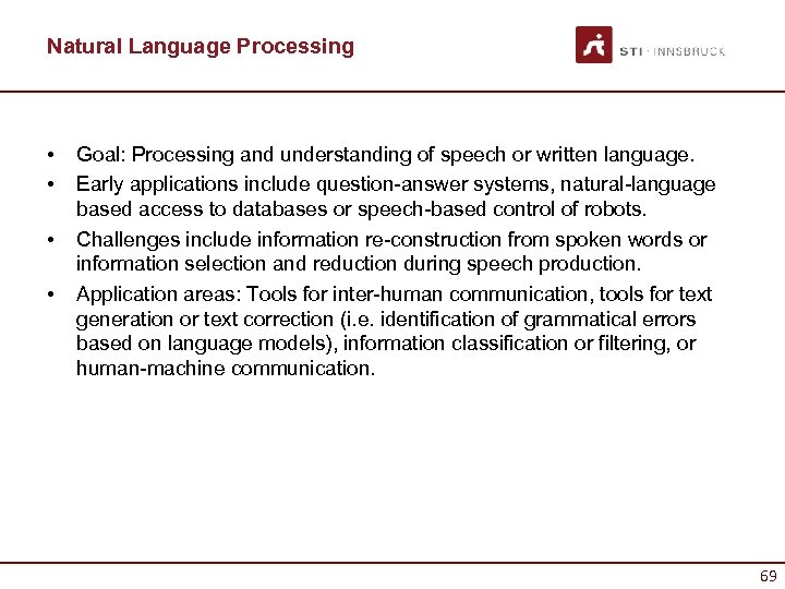 Natural Language Processing • • Goal: Processing and understanding of speech or written language.
