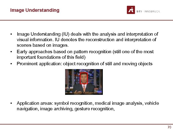 Image Understanding • • Image Understanding (IU) deals with the analysis and interpretation of