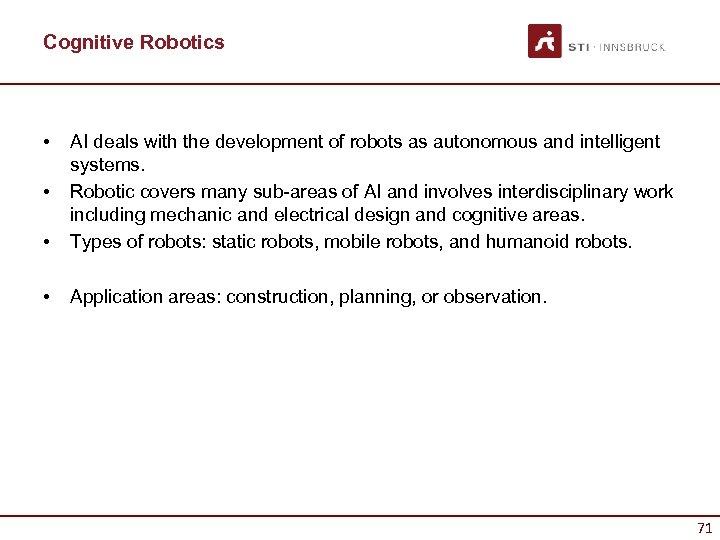 Cognitive Robotics • • AI deals with the development of robots as autonomous and