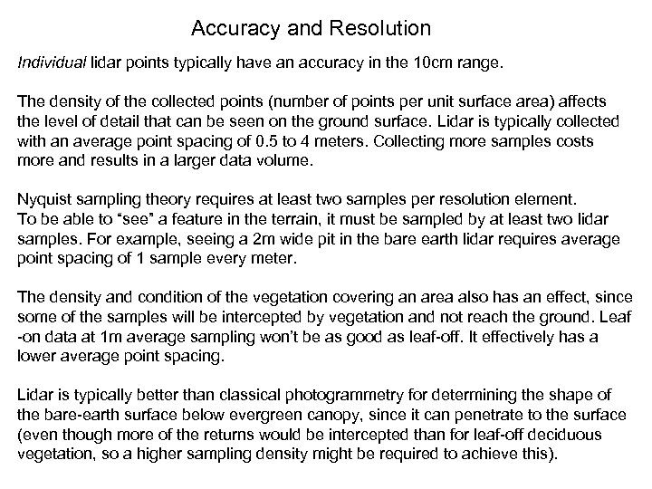 Accuracy and Resolution Individual lidar points typically have an accuracy in the 10 cm