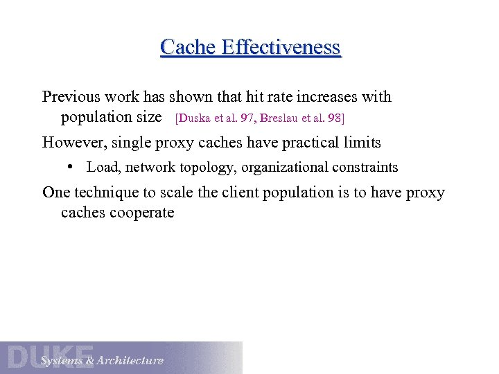Cache Effectiveness Previous work has shown that hit rate increases with population size [Duska