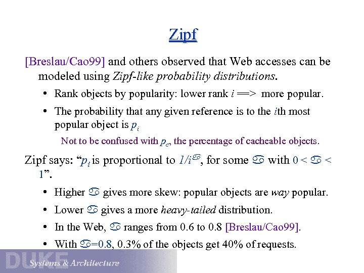 Zipf [Breslau/Cao 99] and others observed that Web accesses can be modeled using Zipf-like