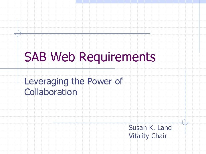 SAB Web Requirements Leveraging the Power of Collaboration Susan K. Land Vitality Chair