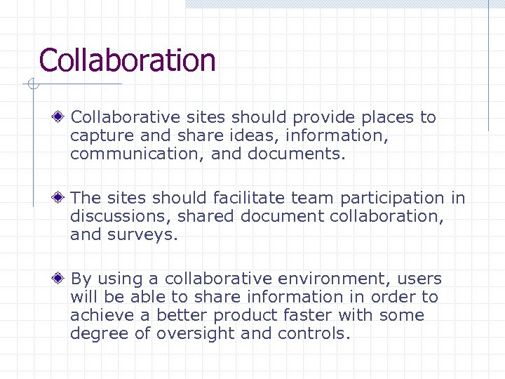 Collaboration Collaborative sites should provide places to capture and share ideas, information, communication, and