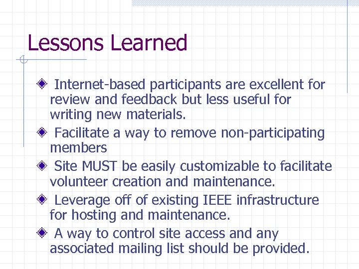 Lessons Learned Internet-based participants are excellent for review and feedback but less useful for