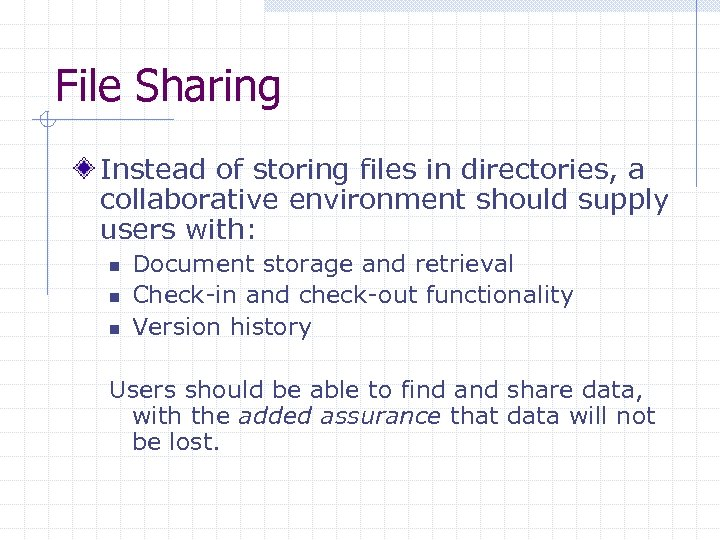 File Sharing Instead of storing files in directories, a collaborative environment should supply users