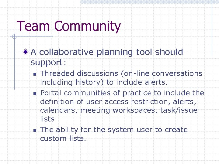 Team Community A collaborative planning tool should support: n n n Threaded discussions (on-line