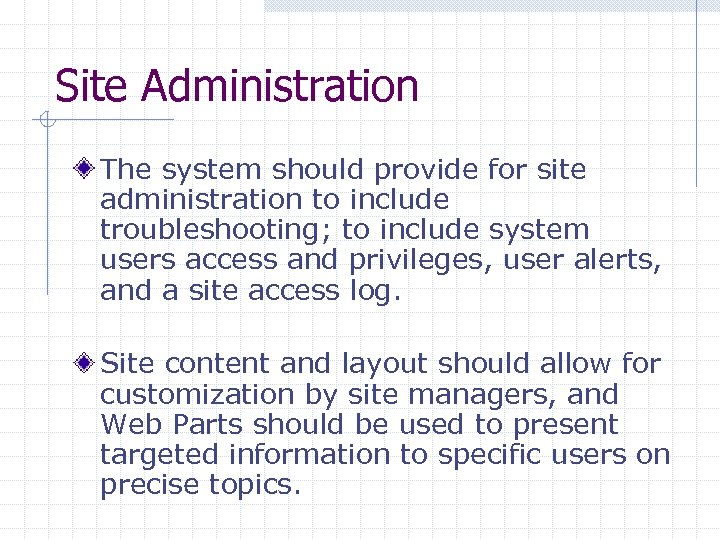Site Administration The system should provide for site administration to include troubleshooting; to include