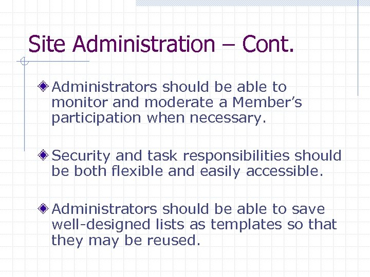 Site Administration – Cont. Administrators should be able to monitor and moderate a Member's