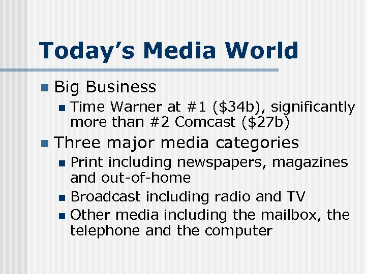 Today's Media World n Big Business n n Time Warner at #1 ($34 b),