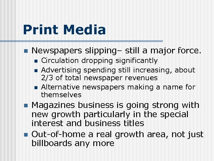 Print Media n Newspapers slipping– still a major force. n n n Circulation dropping