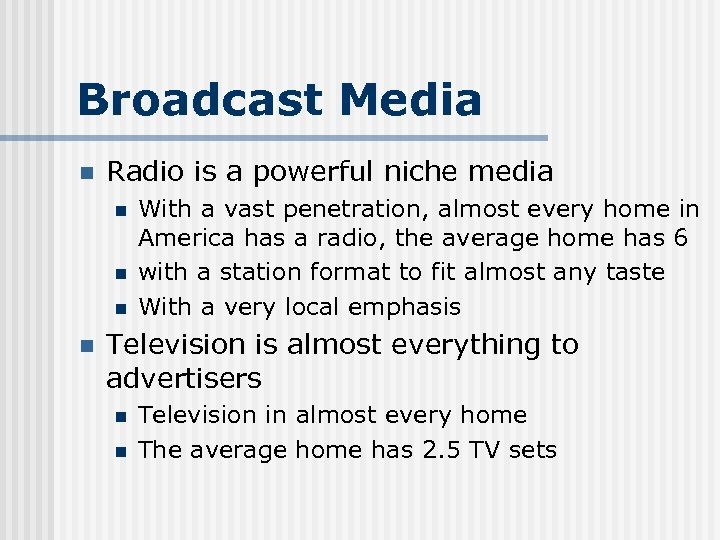 Broadcast Media n Radio is a powerful niche media n n With a vast