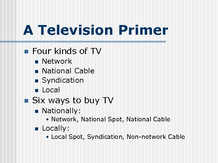 A Television Primer n Four kinds of TV n n n Network National Cable