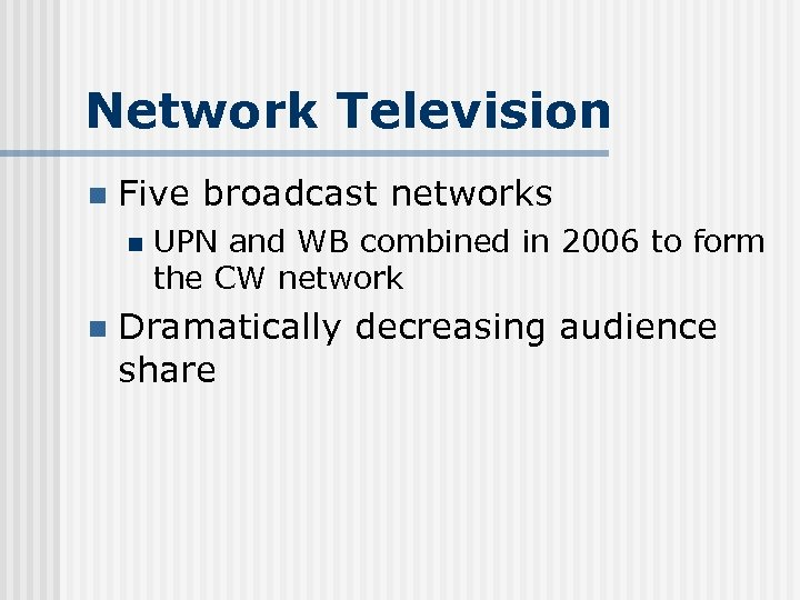 Network Television n Five broadcast networks n n UPN and WB combined in 2006
