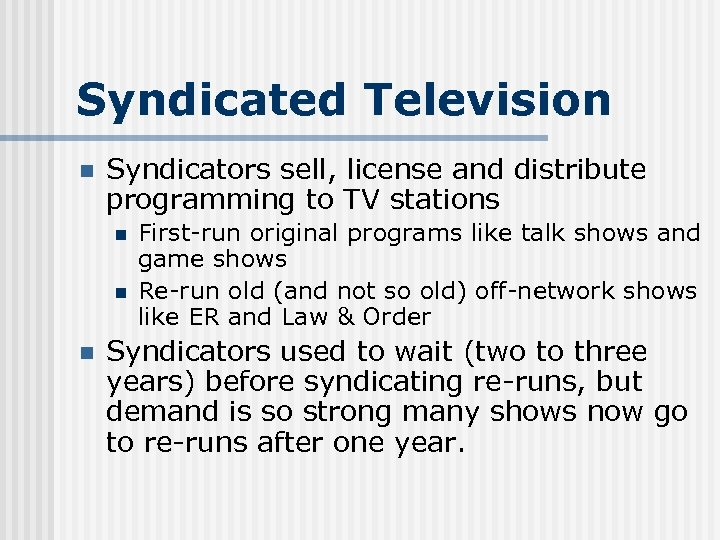 Syndicated Television n Syndicators sell, license and distribute programming to TV stations n n