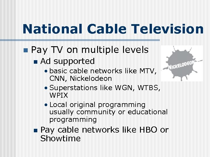 National Cable Television n Pay TV on multiple levels n Ad supported • basic