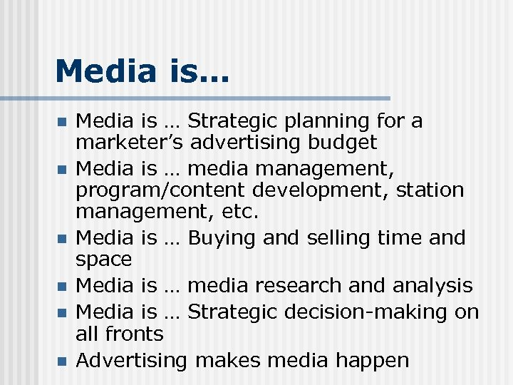 Media is… n n n Media is … Strategic planning for a marketer's advertising