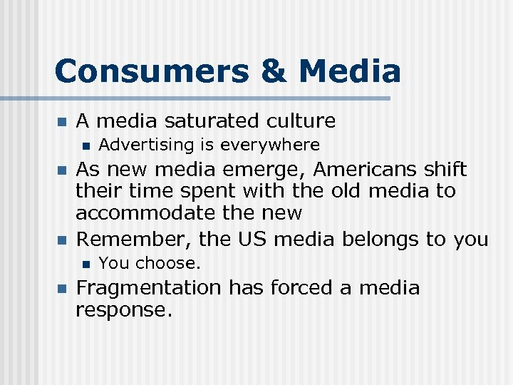 Consumers & Media n A media saturated culture n n n As new media