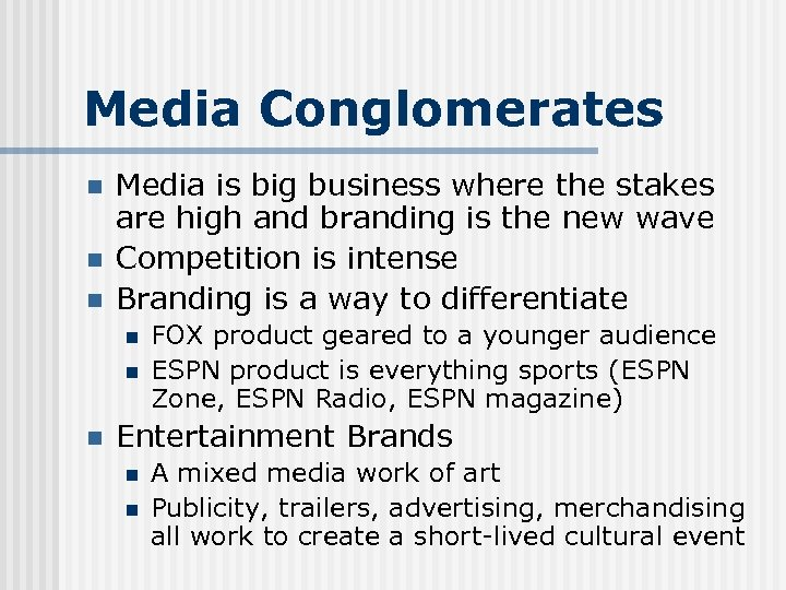 Media Conglomerates n n n Media is big business where the stakes are high