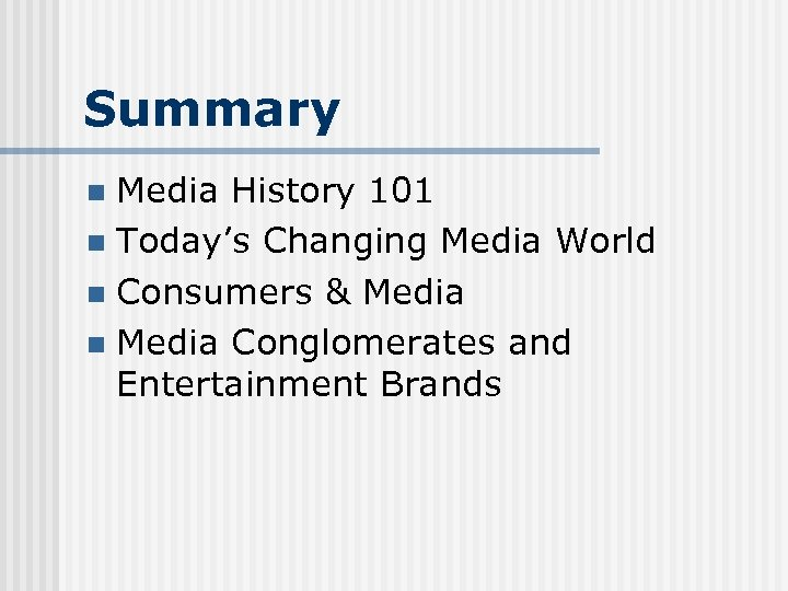 Summary Media History 101 n Today's Changing Media World n Consumers & Media n