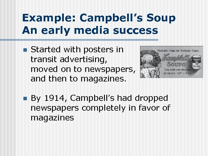 Example: Campbell's Soup An early media success n Started with posters in transit advertising,