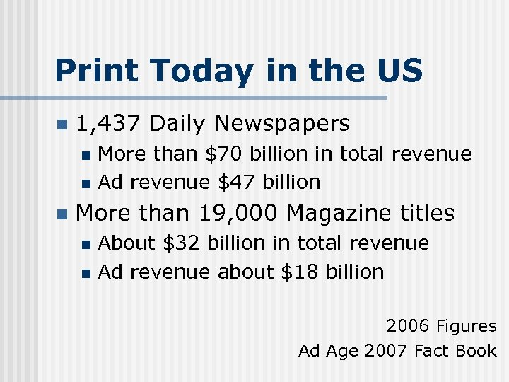 Print Today in the US n 1, 437 Daily Newspapers More than $70 billion